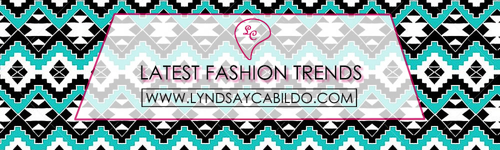 Latest Fashion Trends from a Fashion Girl – Lyndsay Cabildo